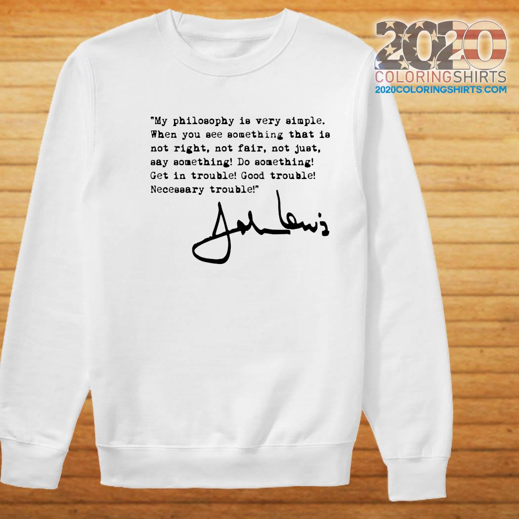 John Lewis Good Trouble My Philosophy Is Very Simple T-Shirt Sweater