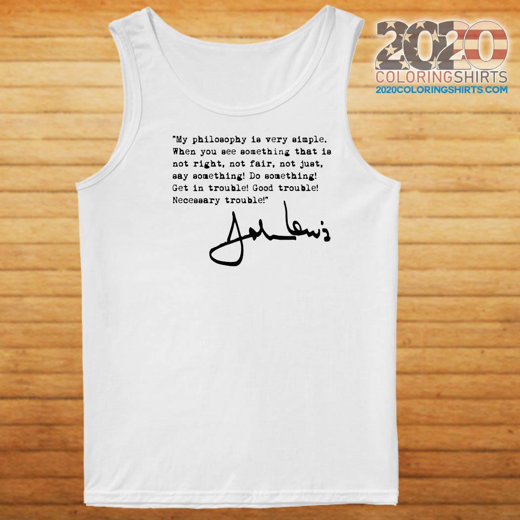 John Lewis Good Trouble My Philosophy Is Very Simple T-Shirt Tank top