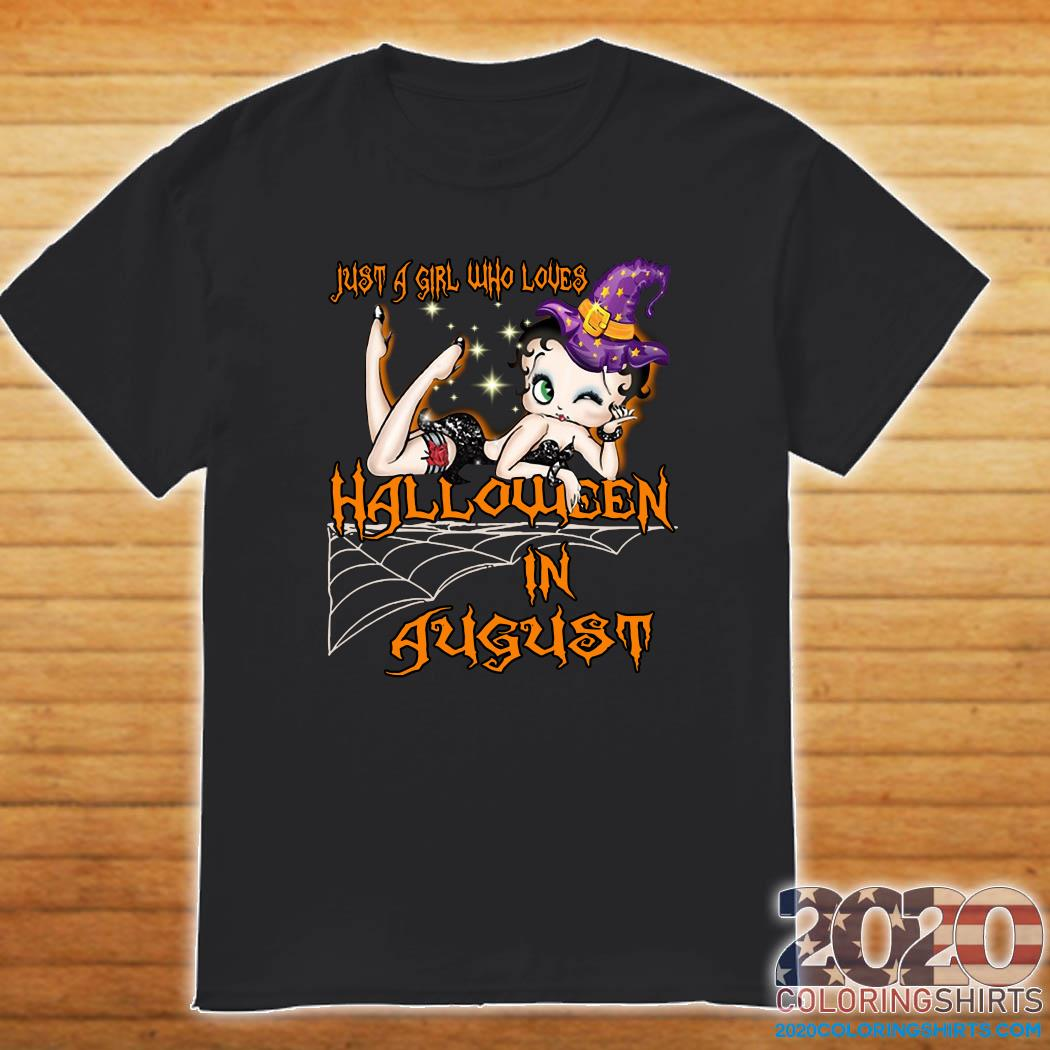 Just A Girl Who Loves Halloween In August Shirt