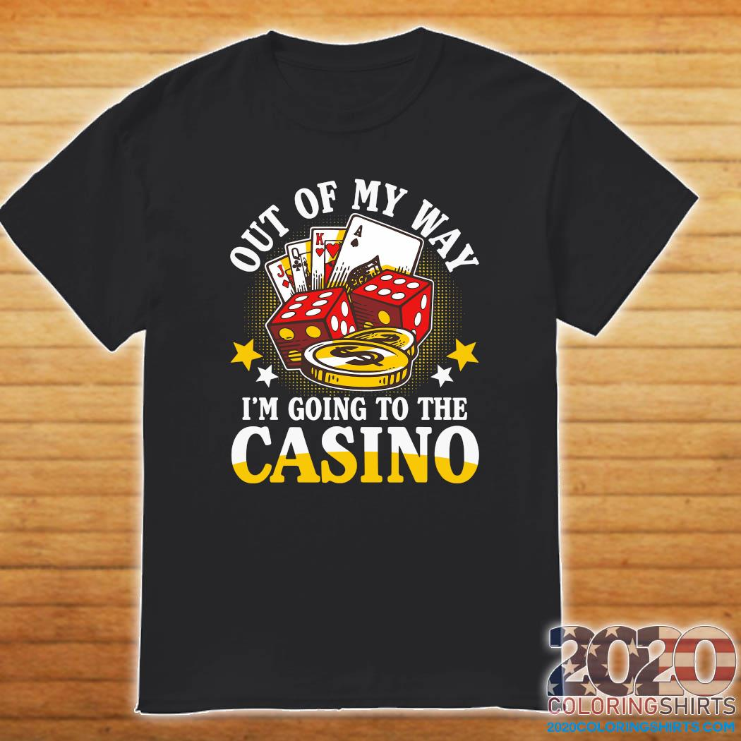 Out Of My Way I'm Going To The Casino Shirt