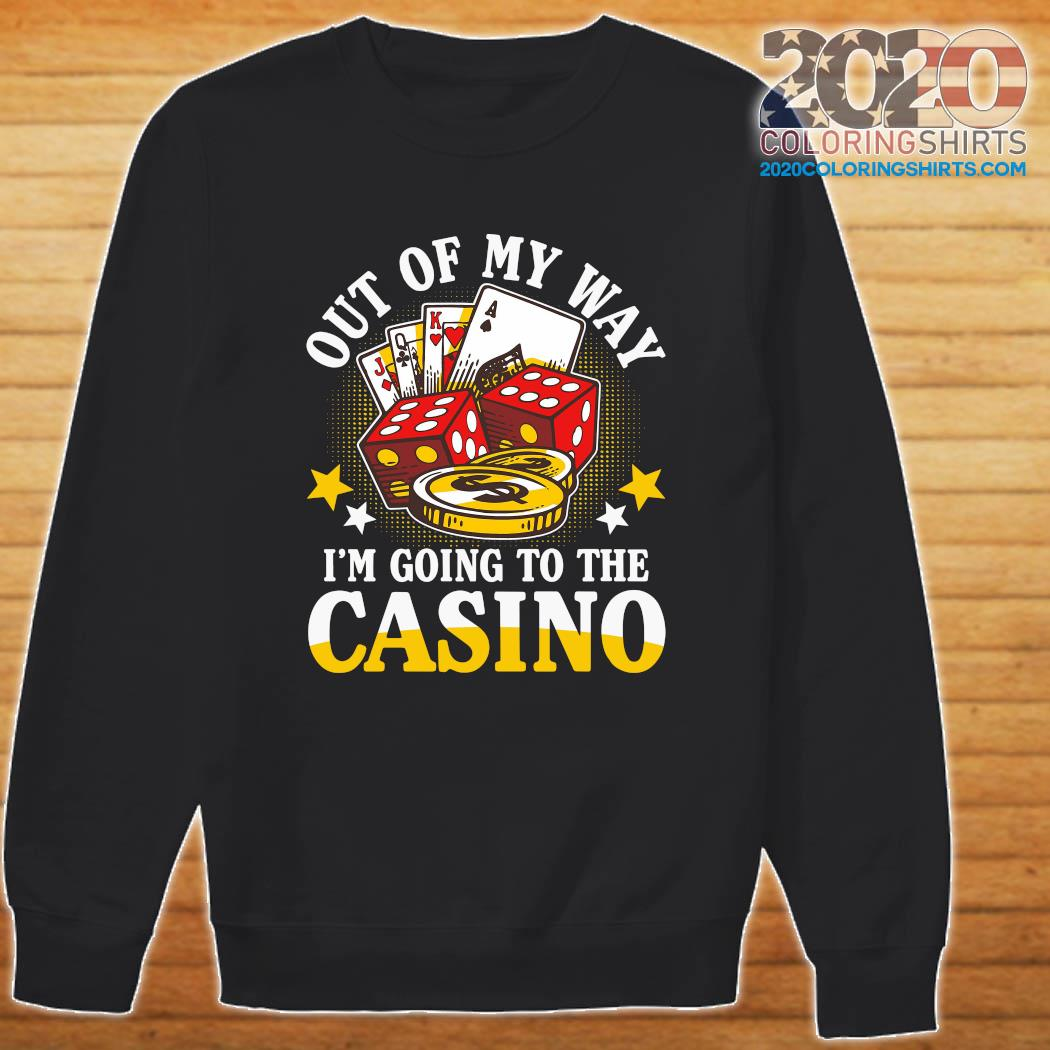 Out Of My Way I'm Going To The Casino Shirt Sweater