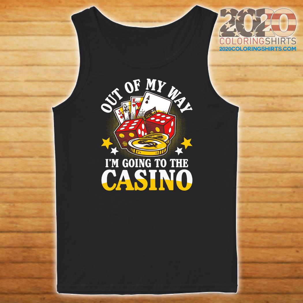 Out Of My Way I'm Going To The Casino Shirt Tank top