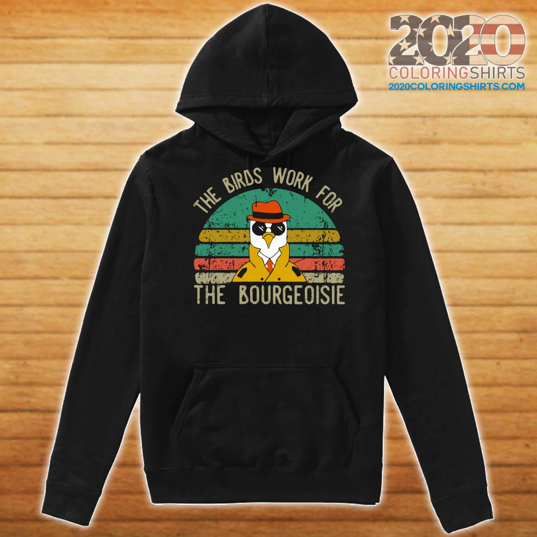 The Birds Work For The Bourgeoisie Vintage Shirt Hoodie