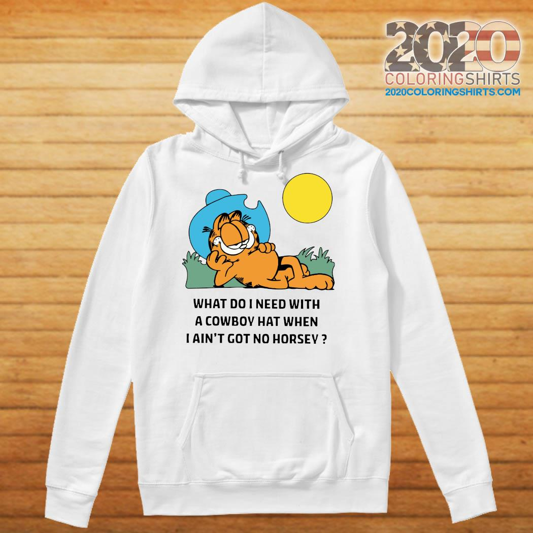 Garfield What Do I Need With A Cowboy Hat When I Ain't Got No Horsey Shirt Hoodie