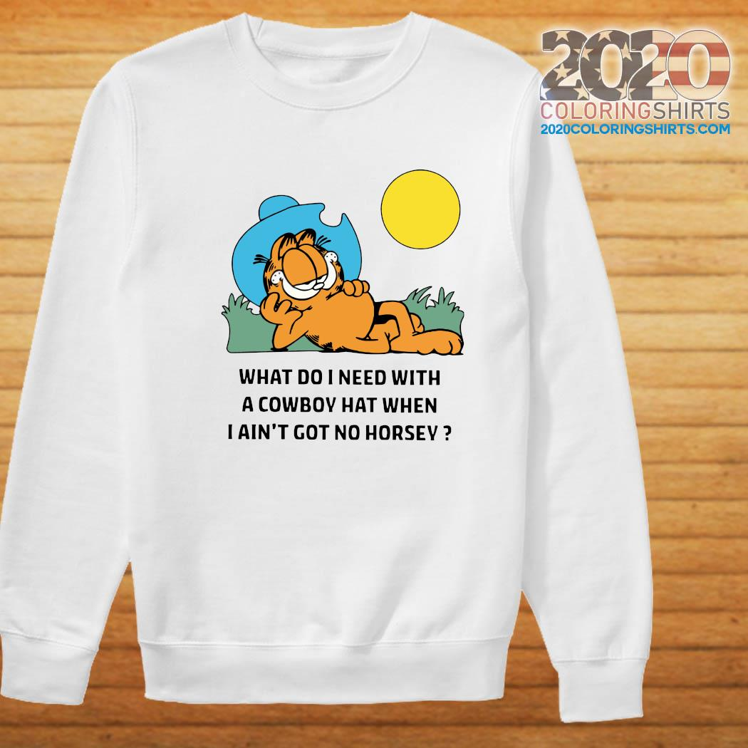 Garfield What Do I Need With A Cowboy Hat When I Ain't Got No Horsey Shirt Sweater