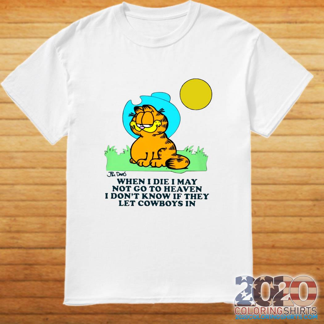 Garfield When I Die I May Not Go To Heaven I Don't Know If They Let Cowboys In Shirt