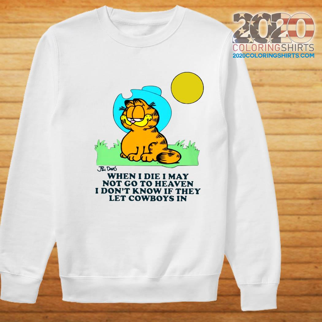 Garfield When I Die I May Not Go To Heaven I Don't Know If They Let Cowboys In Shirt Sweater
