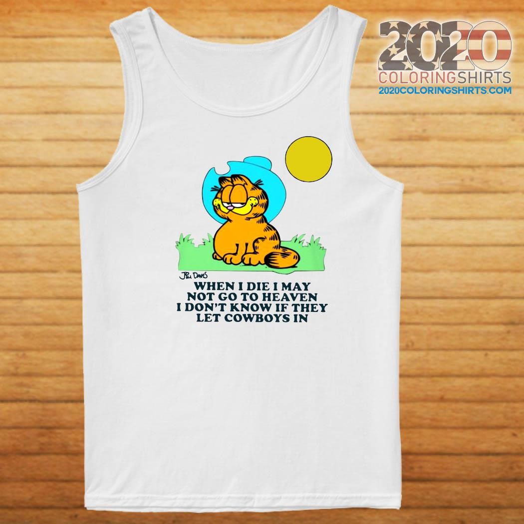 Garfield When I Die I May Not Go To Heaven I Don't Know If They Let Cowboys In Shirt Tank top