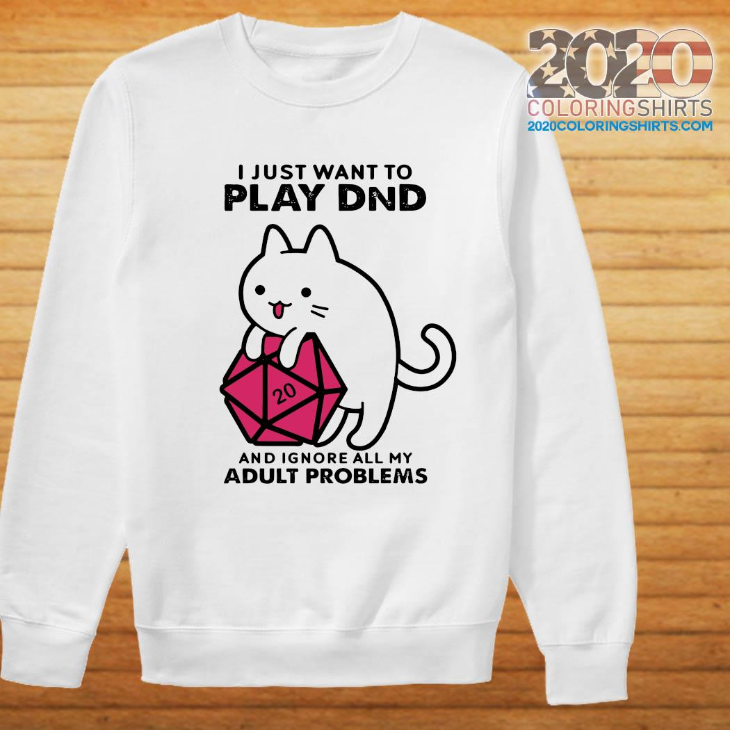 I Just Want To Play Dnd And Ignore All My Adult Problems Shirt Sweater