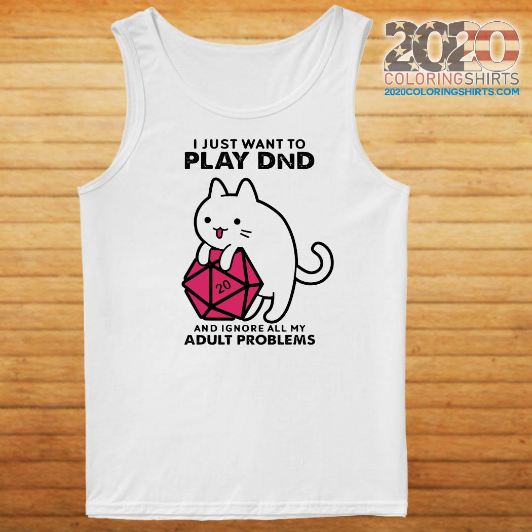 I Just Want To Play Dnd And Ignore All My Adult Problems Shirt Tank top