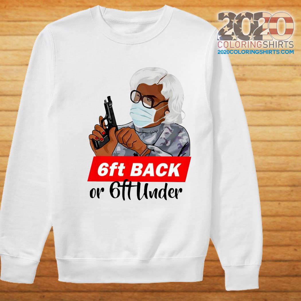 Madea 6ft Back Or 6ft Under Shirt Sweater