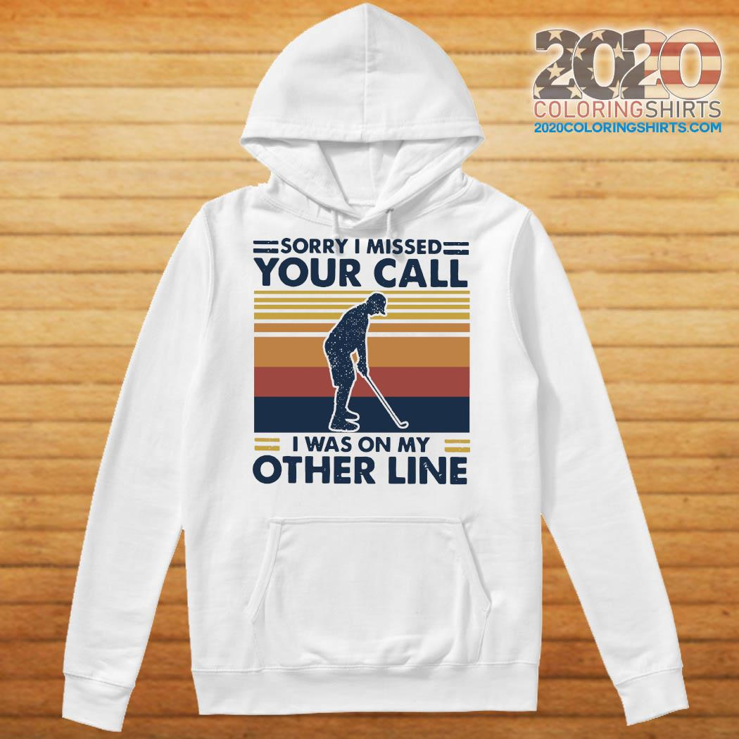 Play Golf Sorry I Missed Your Call I Was On My Other Line Vintage Shirt Hoodie