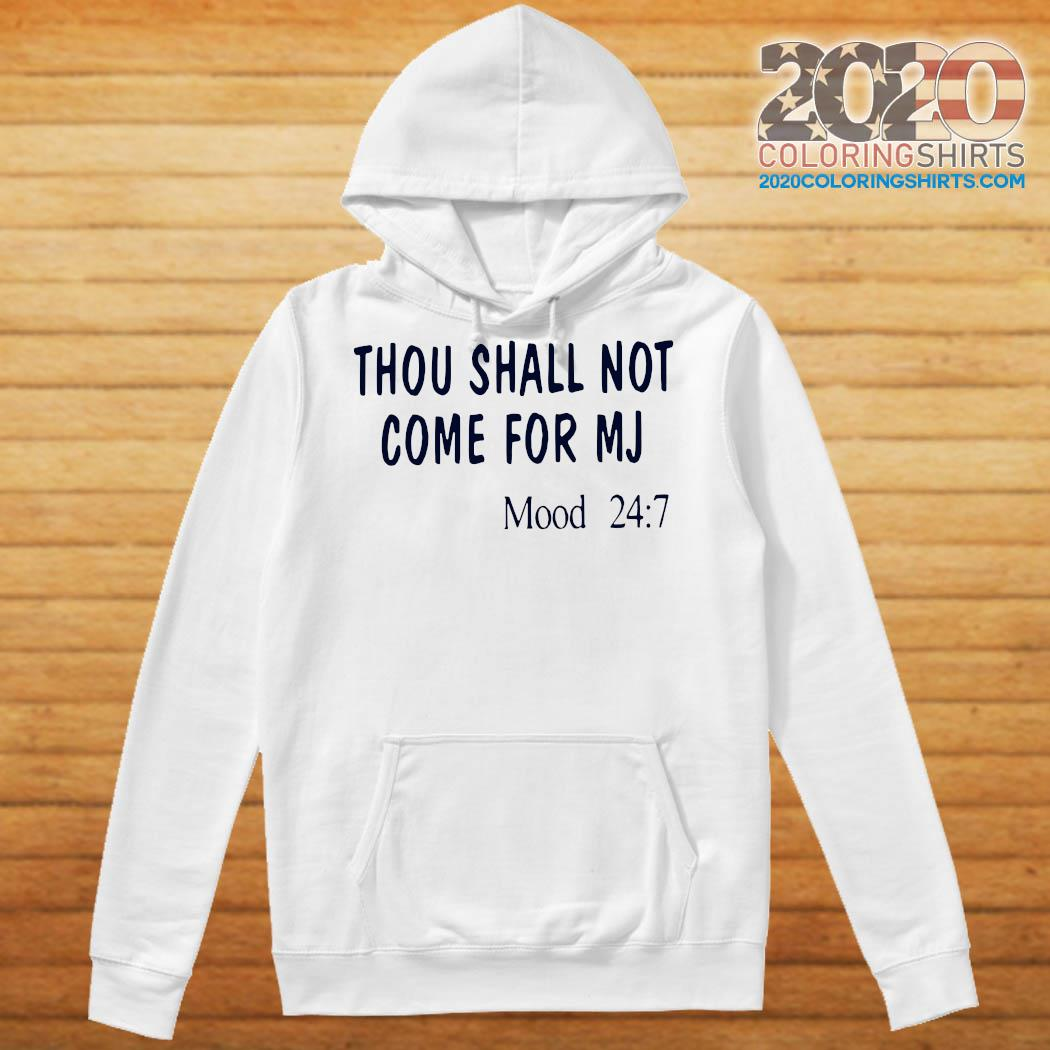 Thou Shall Not Come For MJ Mood 247 Shirt Hoodie