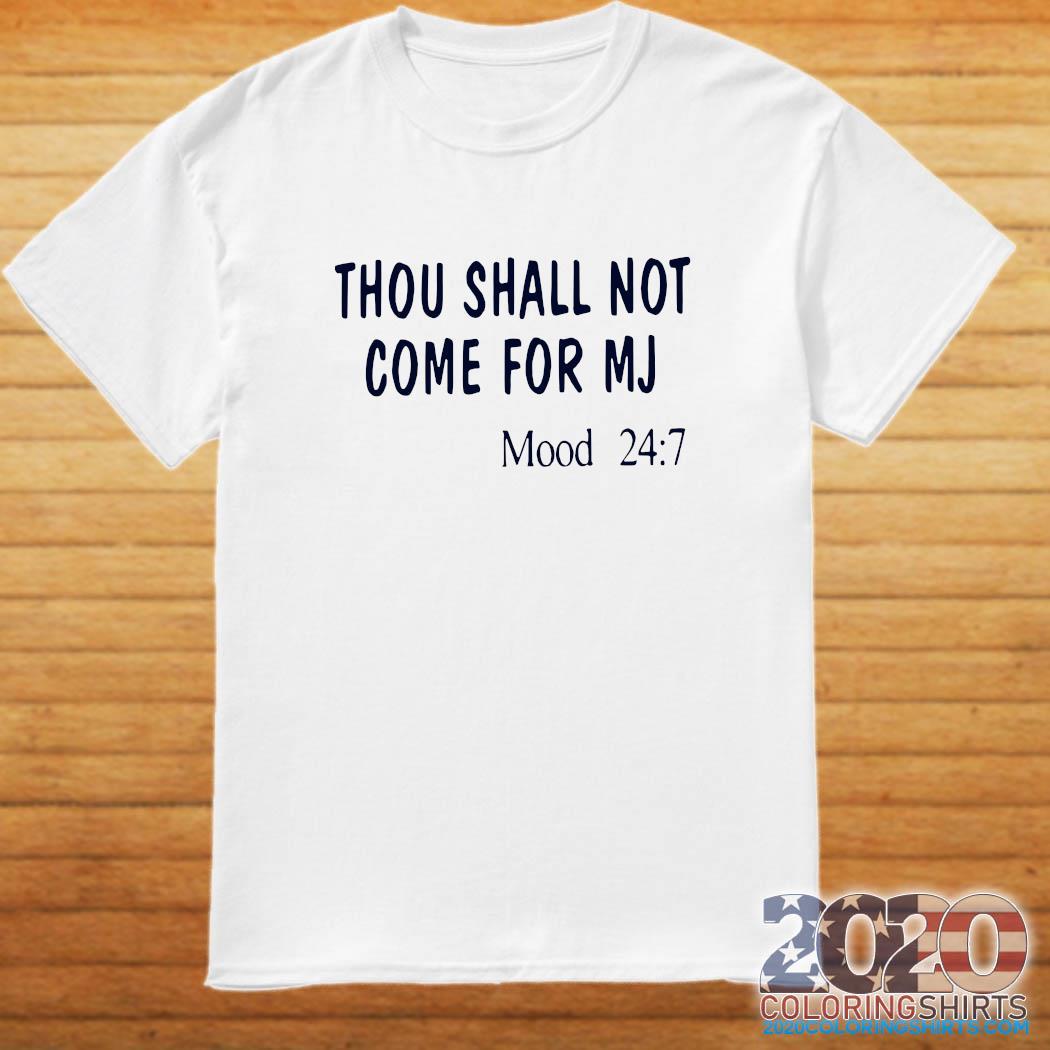 Thou Shall Not Come For MJ Mood 247 Shirt