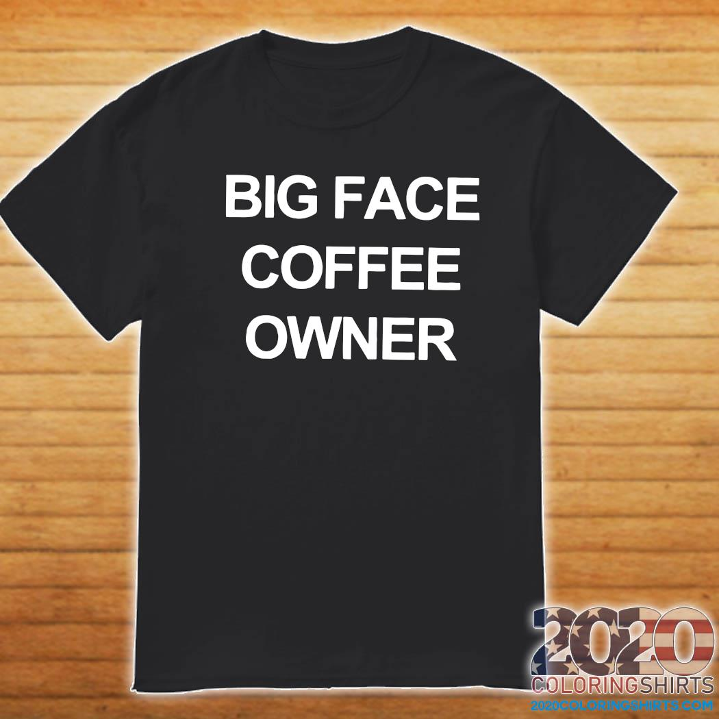Big Face Coffee Owner Shirt