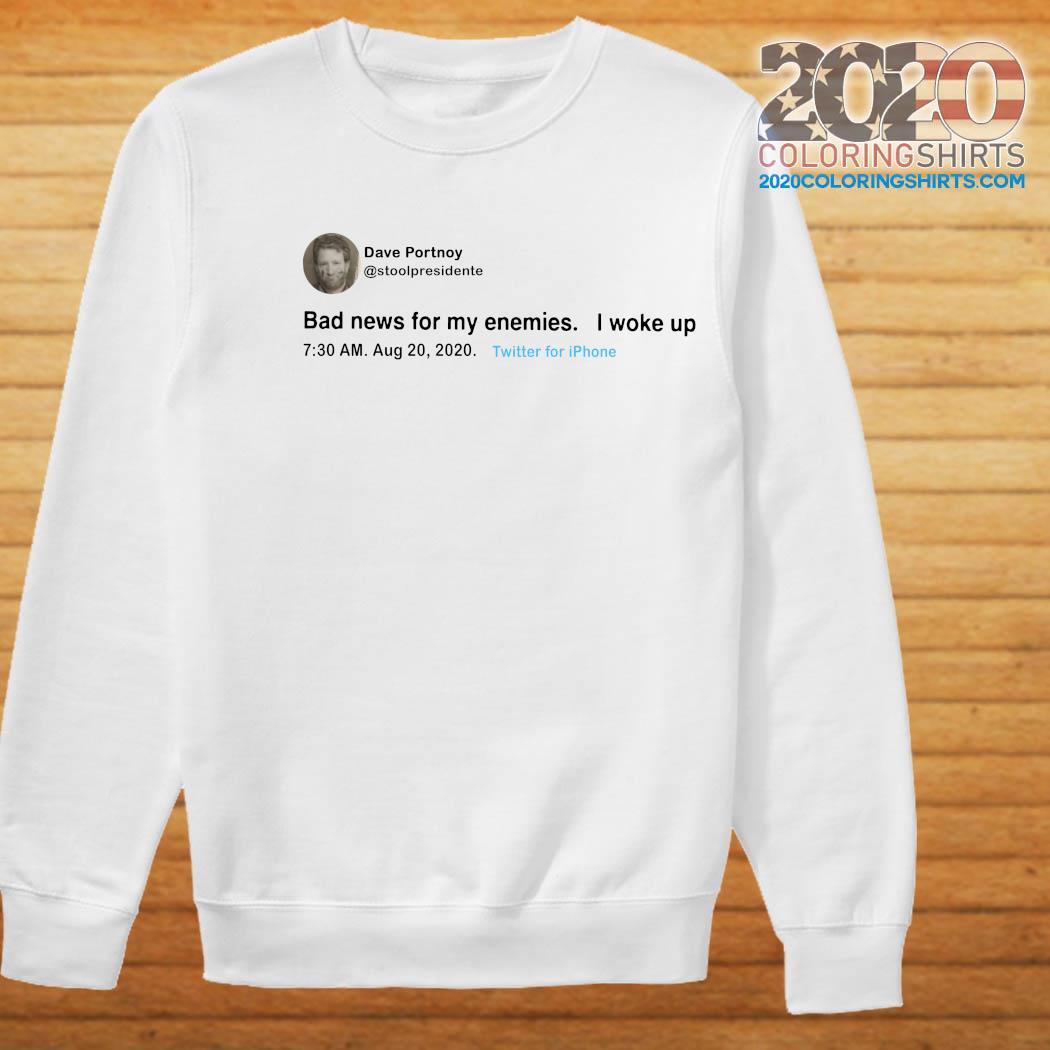 Dave Portnoy Tweet Bad News For My Enemies I Woke Up Shirt Sweater