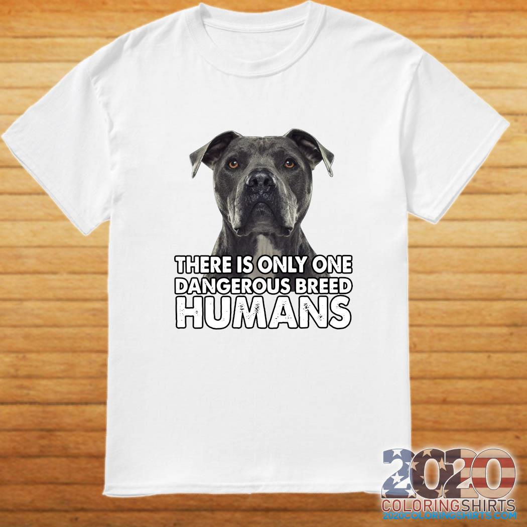 Pitbull There is only one dangerous breed humans shirt