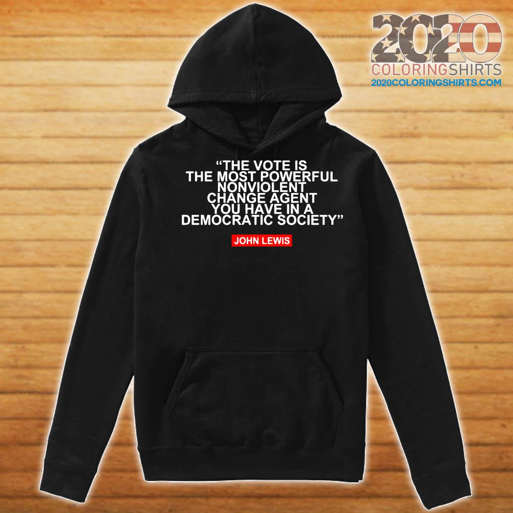 The Vote Is The Most Powerful Nonviolent Change Agent You Have In A Democratic Society John Lewis Shirt Hoodie