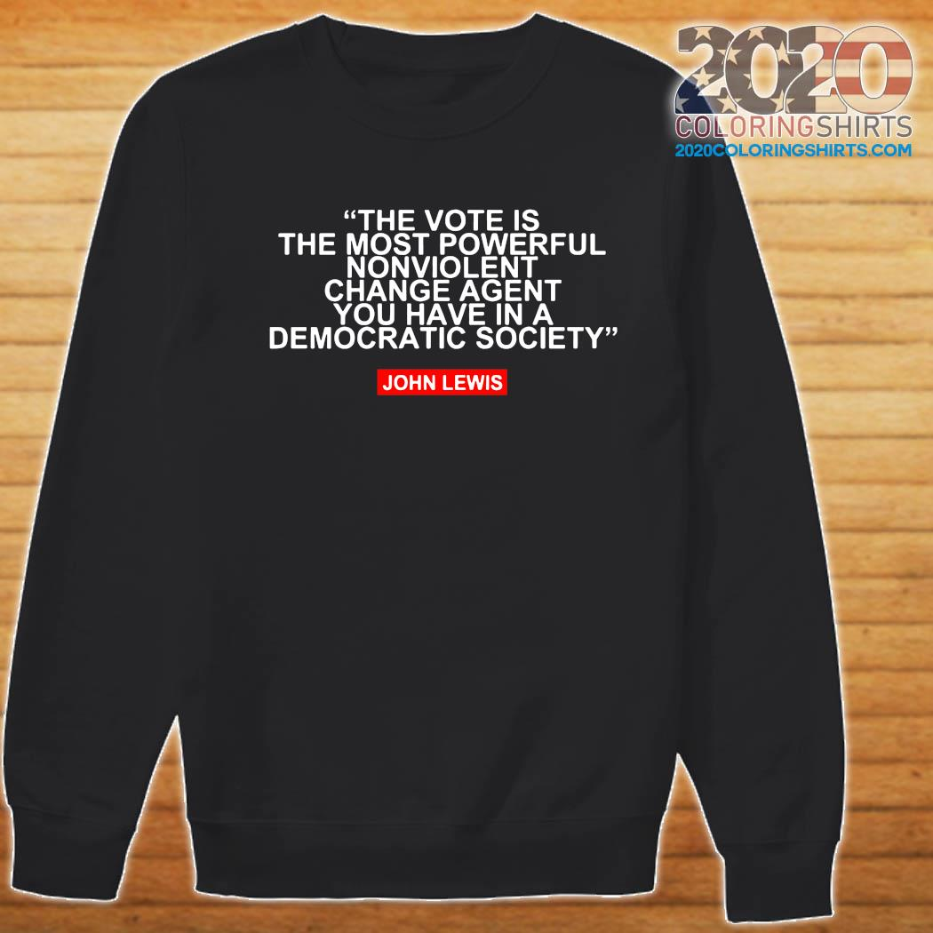 The Vote Is The Most Powerful Nonviolent Change Agent You Have In A Democratic Society John Lewis Shirt Sweater