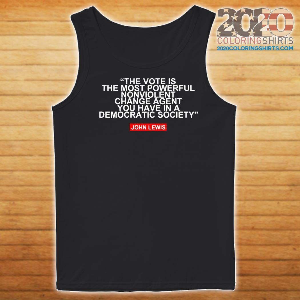 The Vote Is The Most Powerful Nonviolent Change Agent You Have In A Democratic Society John Lewis Shirt Tank top