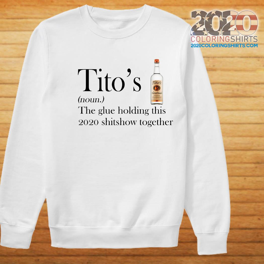 Tito's the glue holding this 2020 shitshow together s Sweater