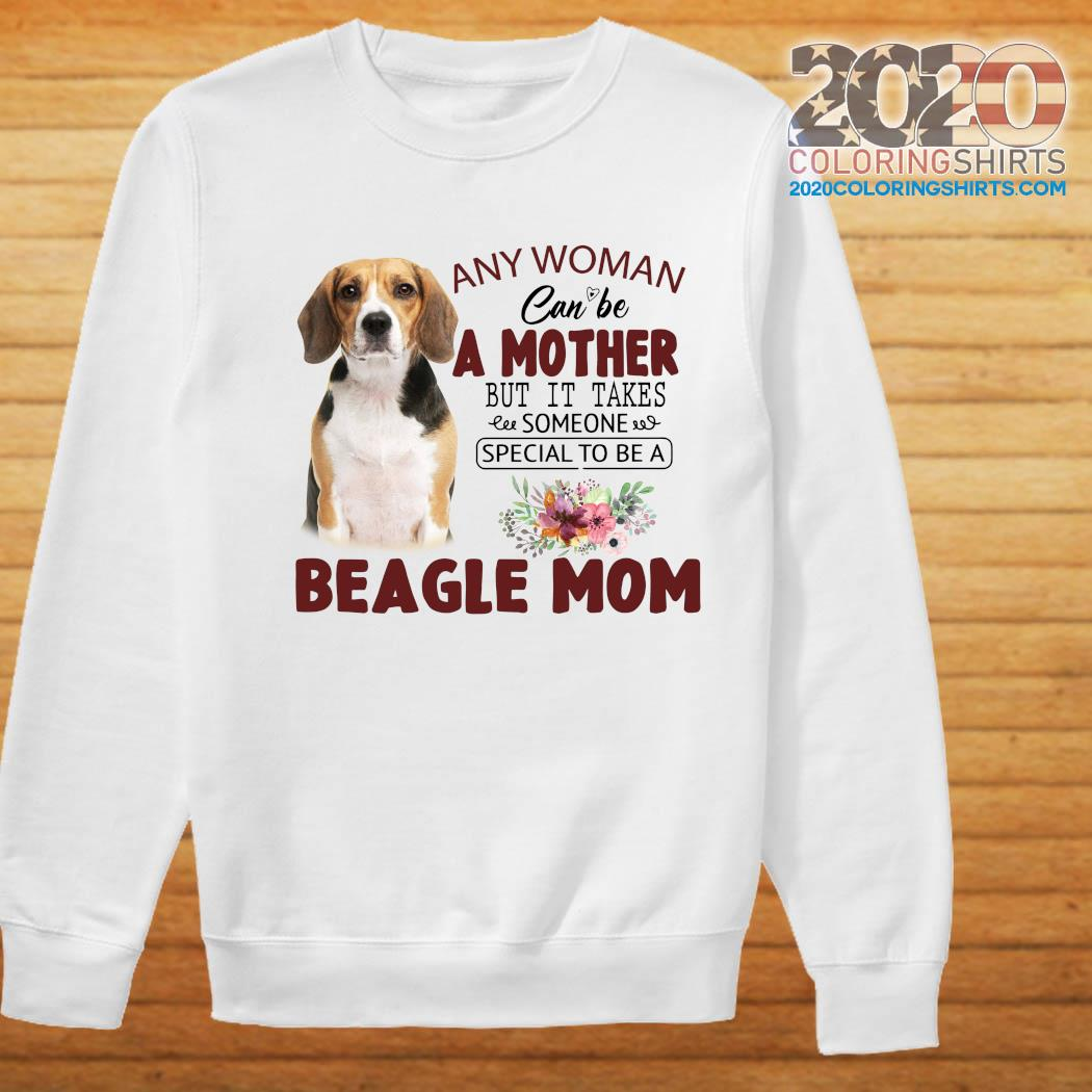 Any Woman Can Be A Mother But It Takes Someone Special To Be A Beagle Mom Shirt Sweater
