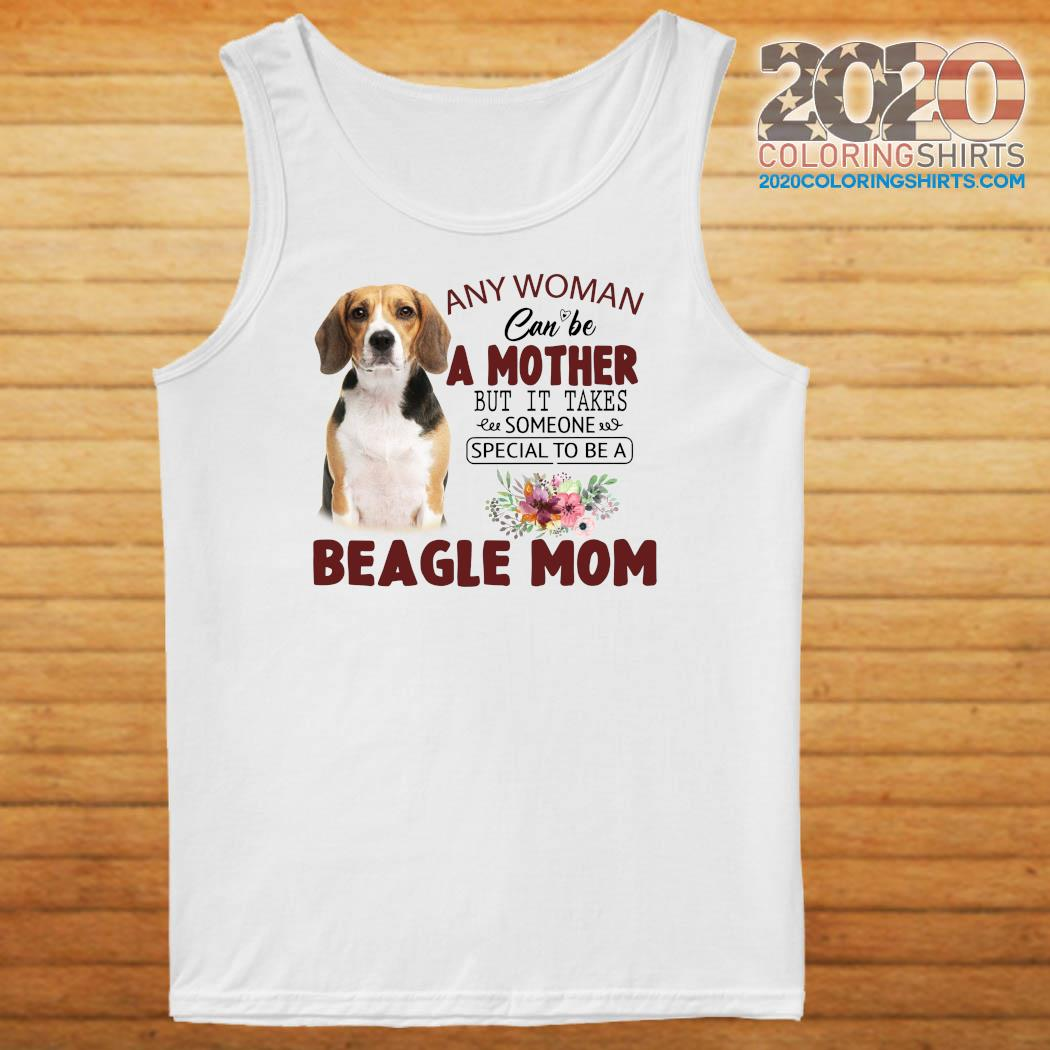 Any Woman Can Be A Mother But It Takes Someone Special To Be A Beagle Mom Shirt Tank top