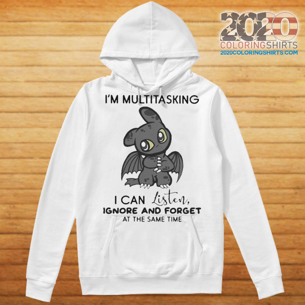 Dragon I'm Multitasking I Can Listen Ignore And Forget At The Same Time s Hoodie
