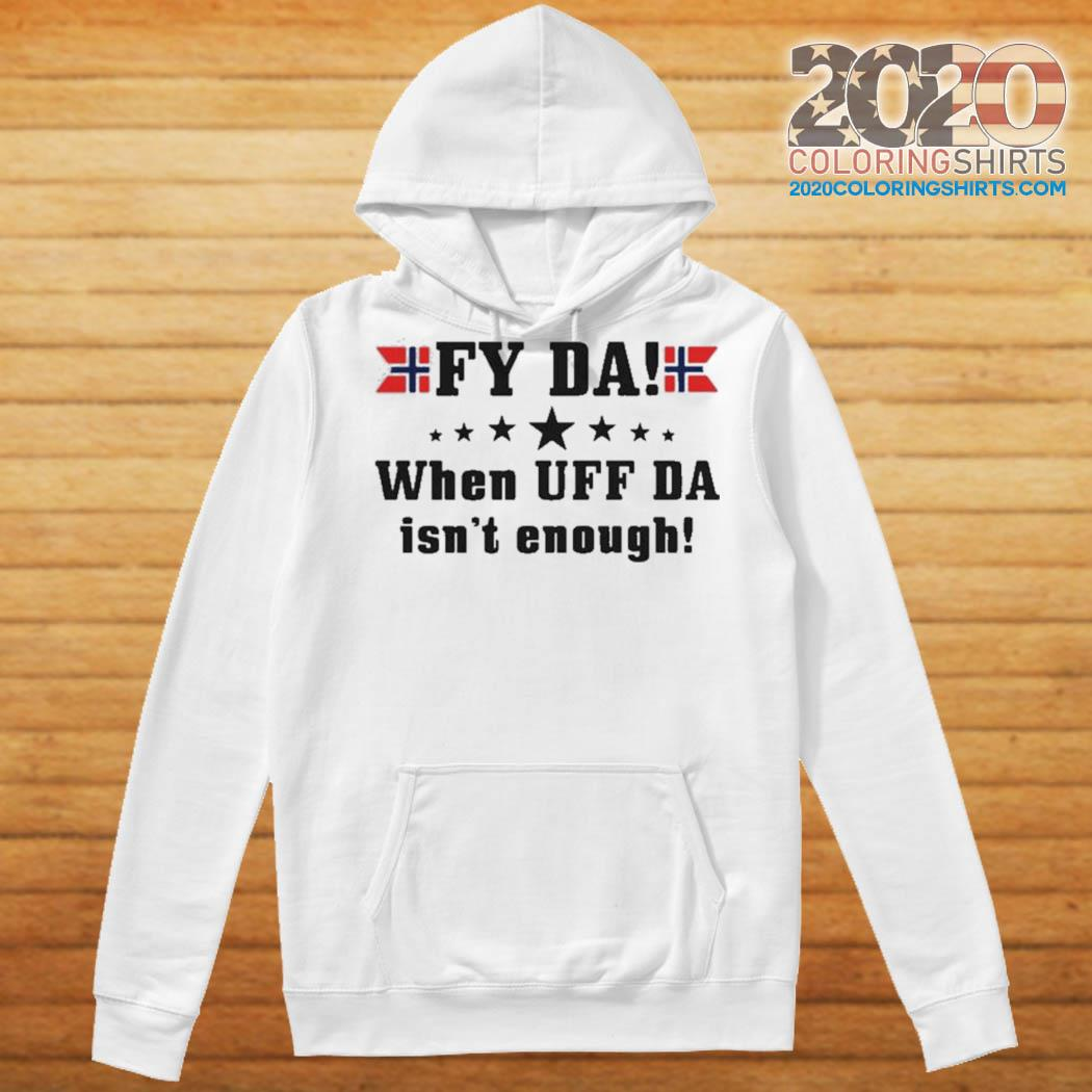Fy Da when UFF Da isn't enough s Hoodie
