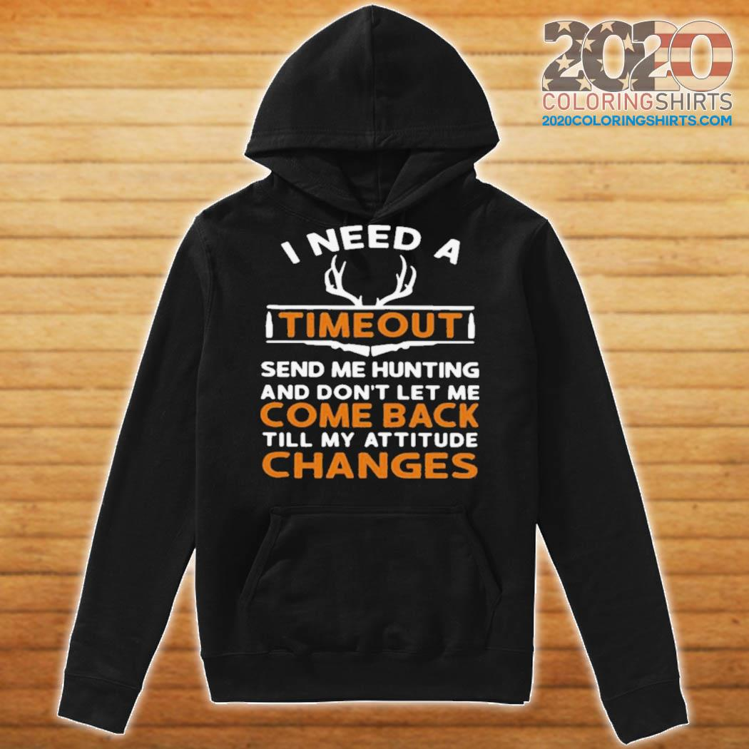 I Need A Timeout Send Me Hunting And Don't Let Me Come Back Till My Attitude Changes s Hoodie