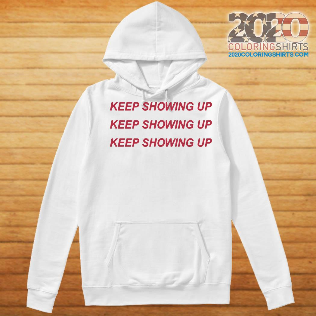 Keep Showing Up T-Shirt Hoodie