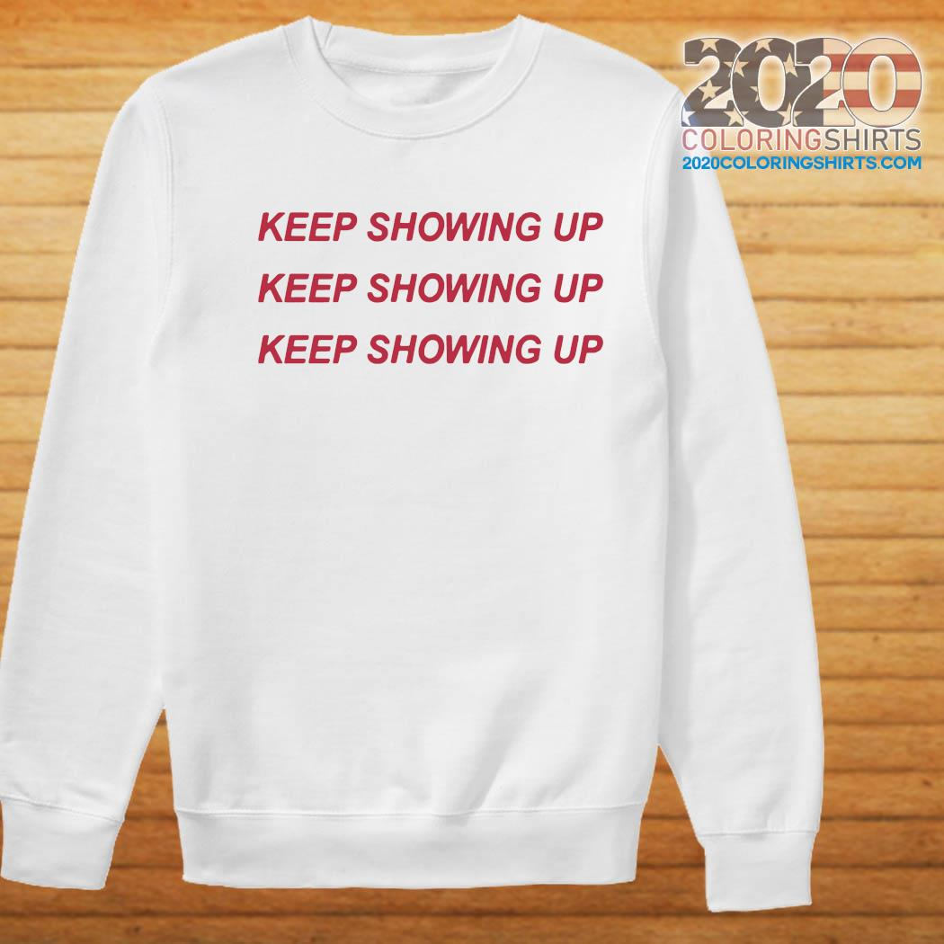 Keep Showing Up T-Shirt Sweater