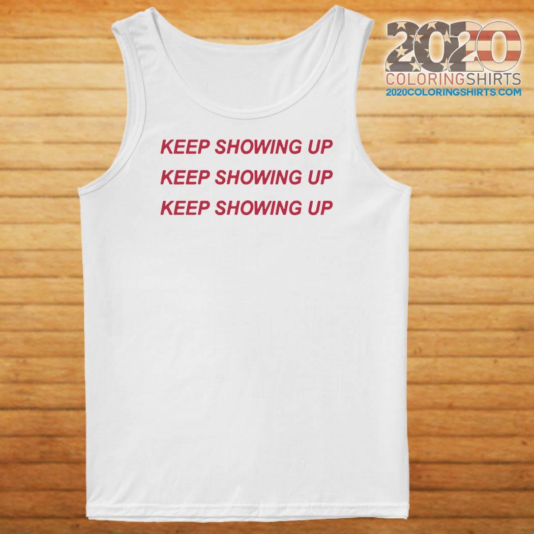 Keep Showing Up T-Shirt Tank top