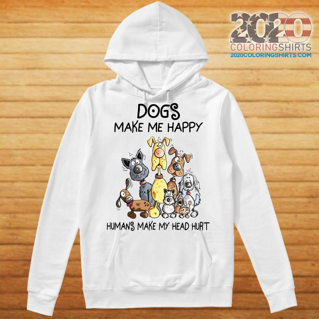 Official Dogs Make Me Happy Humans Make My Head Hurt Shirt Hoodie