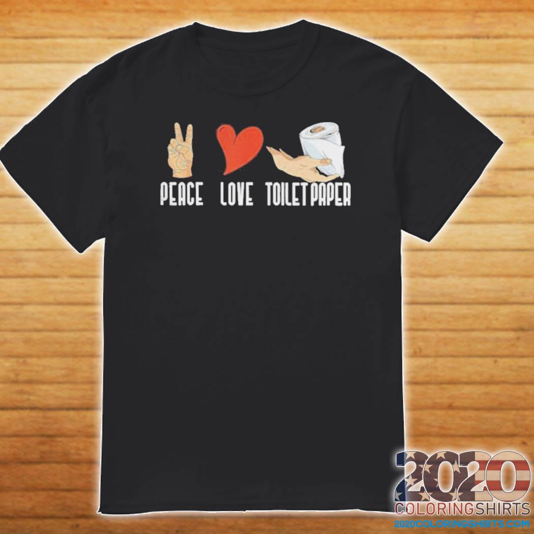 Peace love toilet paper quarantine 2020 shirt