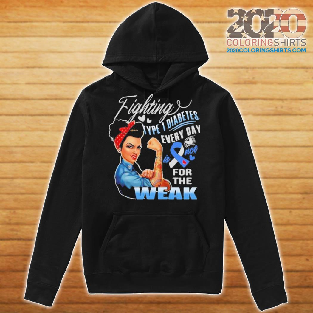 Strong Girl Fighting Type 1 Diabetes Every Day Is Not For The Weak s Hoodie