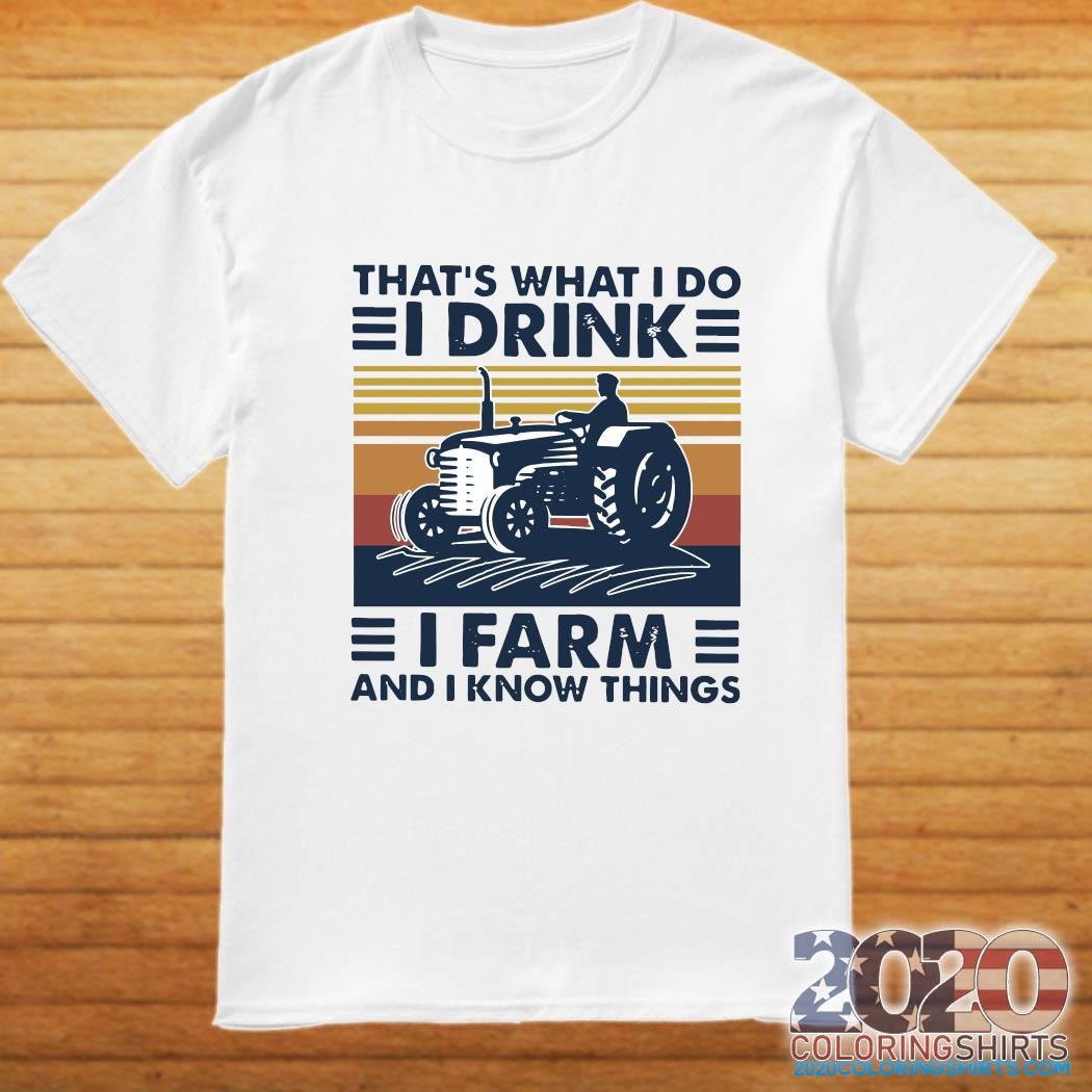 That's What I Do I Drink I Farm And I Know Things Vintage Retro Shirt