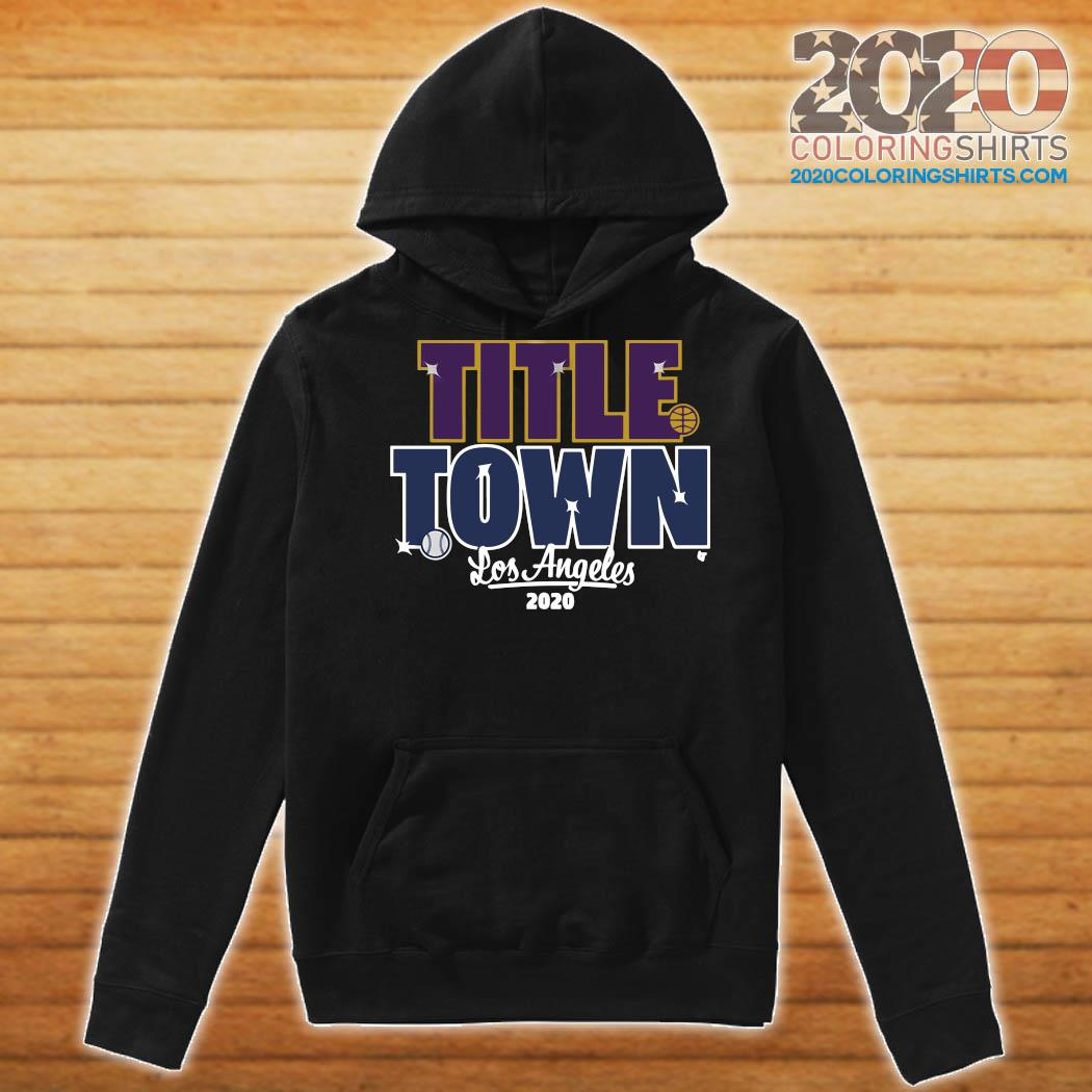 Title Town Los Angeles 2020 Shirt Hoodie