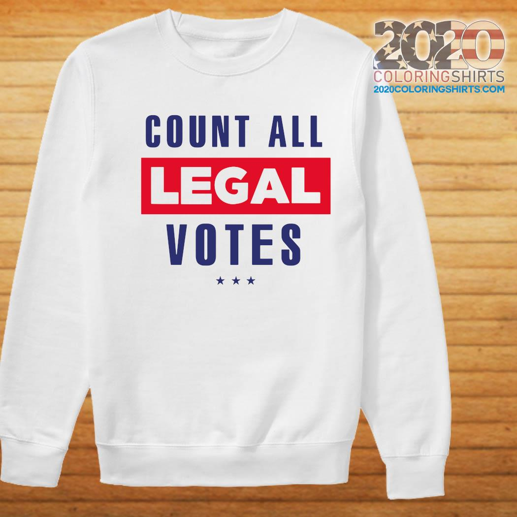 Count All Legal Votes Shirt Sweater