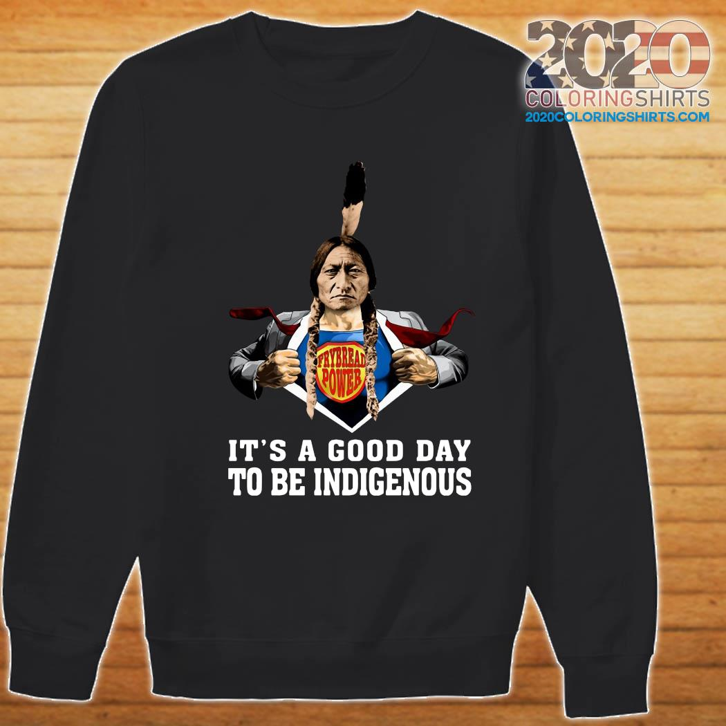 Frybread Power It's A Good Day To Be Indigenous Shirt Sweater
