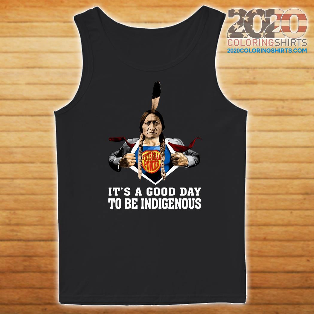 Frybread Power It's A Good Day To Be Indigenous Shirt Tank top