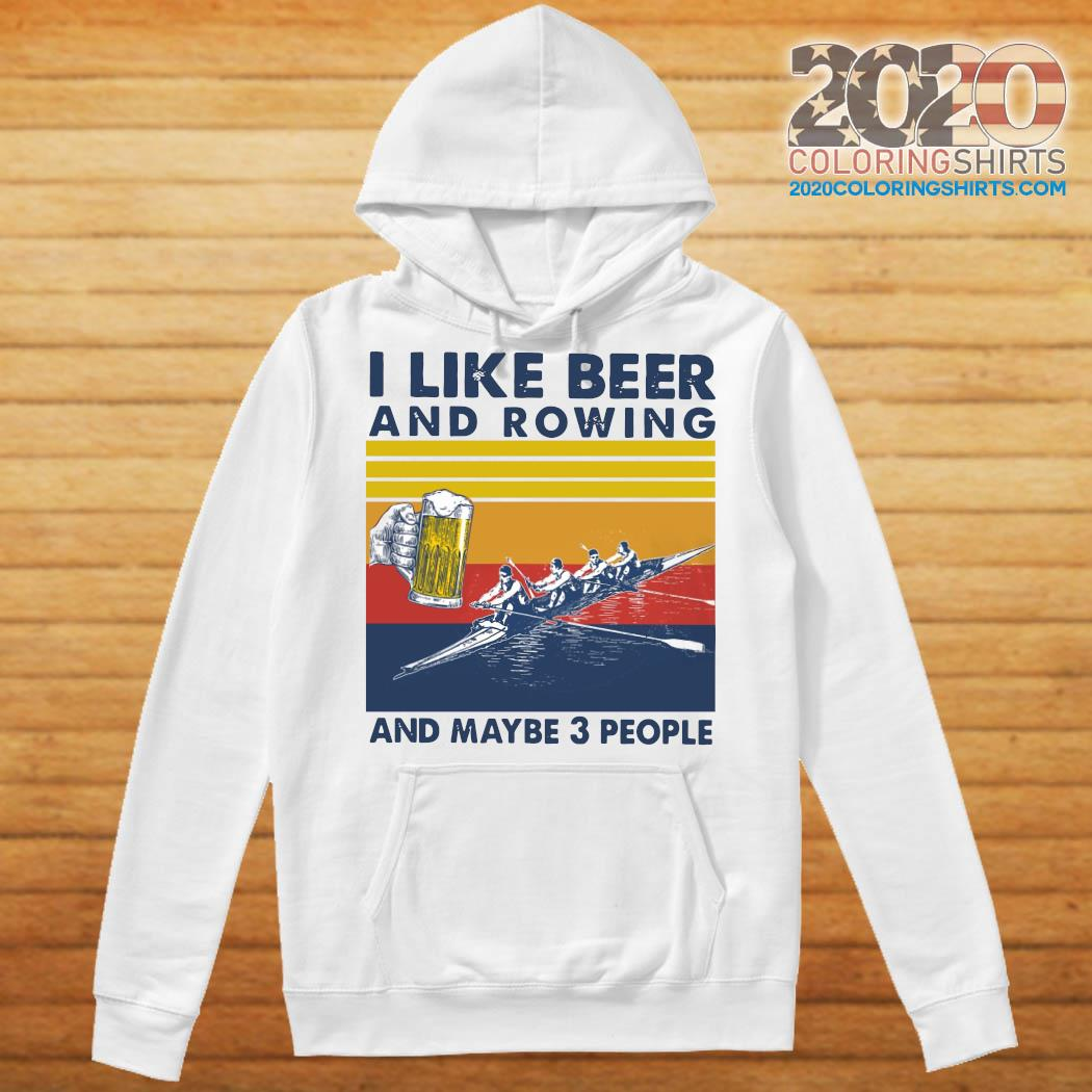 I Like Beer And Rowing And Maybe 3 People Vintage Retro Shirt Hoodie