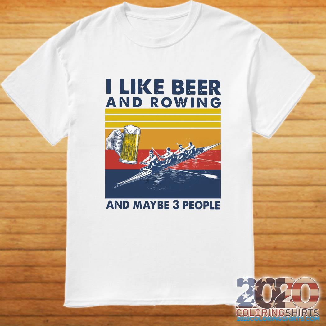 I Like Beer And Rowing And Maybe 3 People Vintage Retro Shirt
