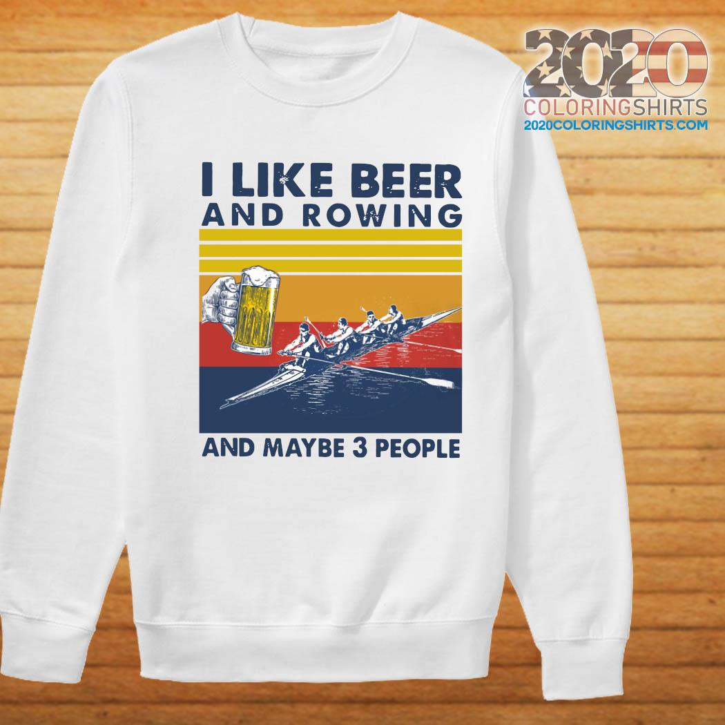 I Like Beer And Rowing And Maybe 3 People Vintage Retro Shirt Sweater