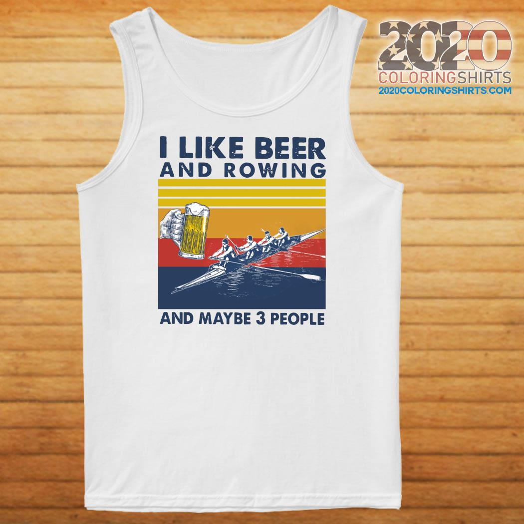 I Like Beer And Rowing And Maybe 3 People Vintage Retro Shirt Tank top