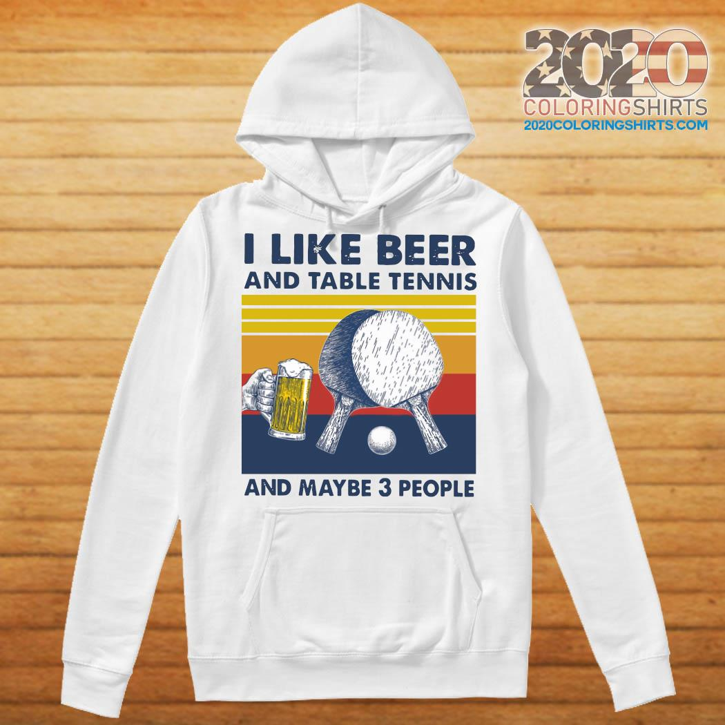 I Like Beer And Table Tennis And Maybe 3 People Vintage Retro Shirt Hoodie