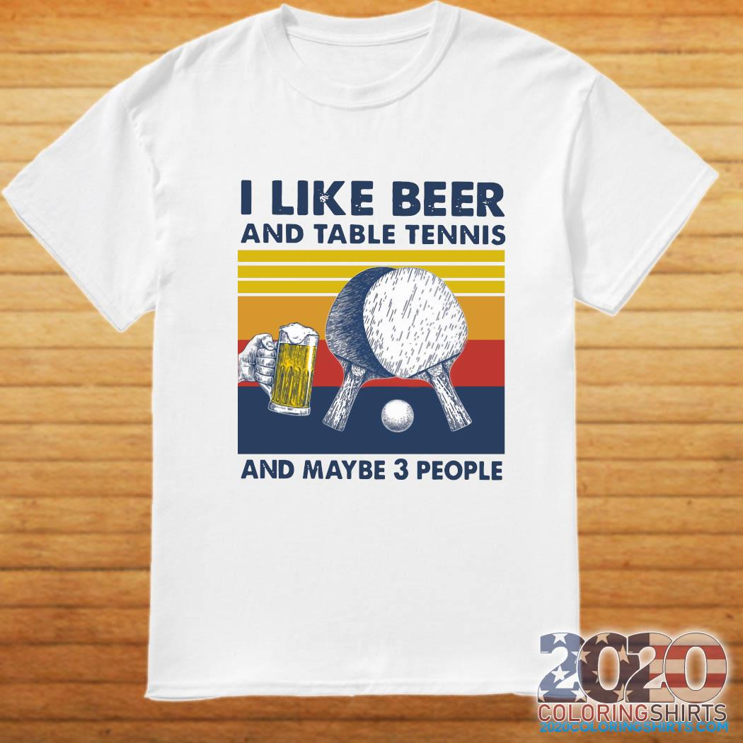 I Like Beer And Table Tennis And Maybe 3 People Vintage Retro Shirt
