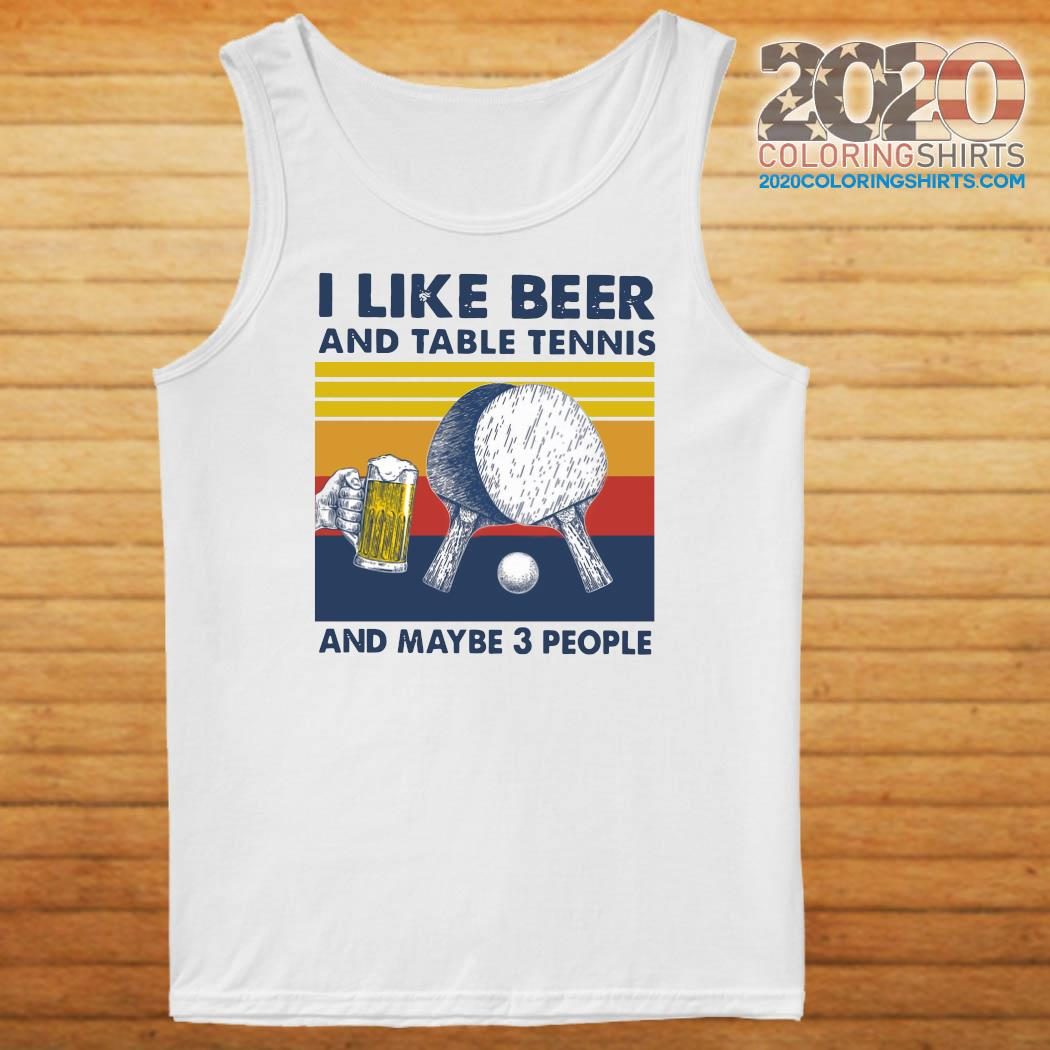 I Like Beer And Table Tennis And Maybe 3 People Vintage Retro Shirt Tank top