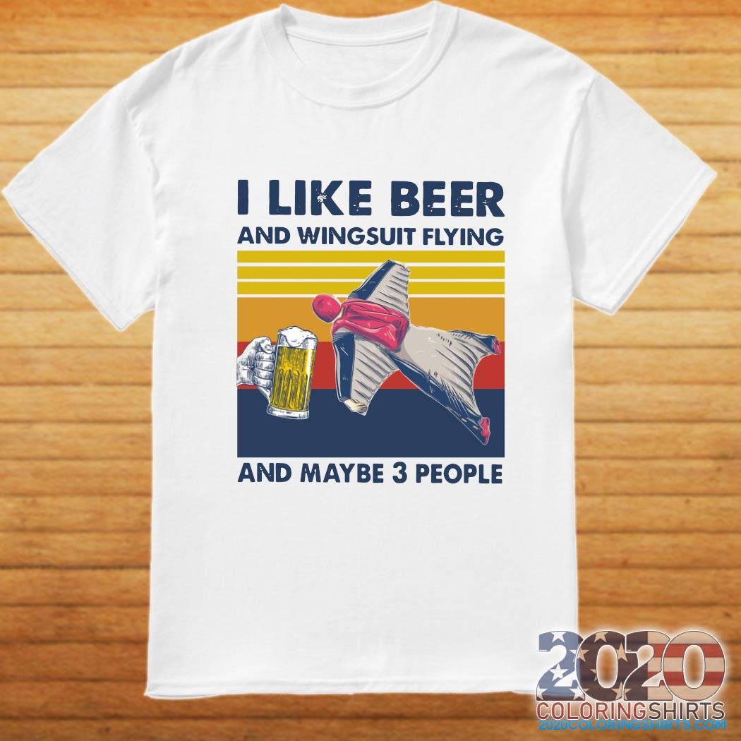 I Like Beer And Wingsuit Flying And Maybe 3 People Vintage Retro Shirt