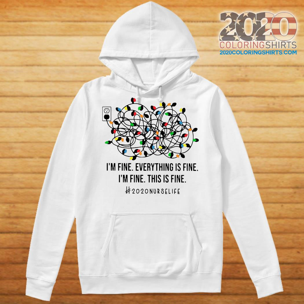 I'm Fine Everything's Fine I'm Fine This Is Fine 2020 Nurse Life Shirt Hoodie